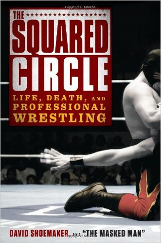 The Squared Circle Life Death And Professional Wrestling Review
